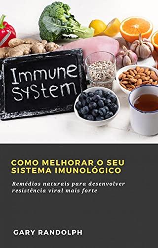 Como Melhorar o Seu Sistema Imunológico: Remédios naturais para desenvolver resistência viral mais forte