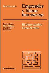 Emprender y liderar una startup: El duro camino has el éxito. The Hard Thing About Hard Things: El duro camino hasta el éxito (Temáticos Emprendedores) (Spanish Edition) Format Kindle