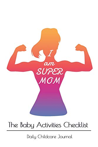 I am SUPER MOM: Daily Childcare Journal, Sleeping and Baby Health Organizer and Journal Baby Record Book Baby's Daily Log Book, Track and Monitor Your Newborn Baby's Schedule