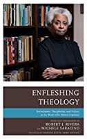 Enfleshing Theology: Embodiment, Discipleship, and Politics in the Work of M. Shawn Copeland