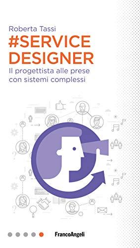 Service designer: Il progettista alle prese con sistemi complessi (Italian Edition)