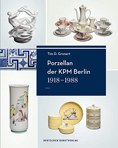 Porzellan der KPM Berlin 1918-1988: Geschichte, Werke und Künstler