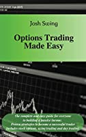 Options Trading Made Easy: The complete and easy guide for everyone to building a passive income. Proven strategies to become a successful trader. Includes stock options, swing trading and day trading
