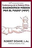 Diagnóstico Médico por el Pulso® (MPD®): Fundamentos de la Medicina China