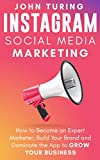 Instagram Social Media Marketing: How to Become an Expert Marketer, Build Your Brand and Dominate the App to Grow Your Business (English Edition)