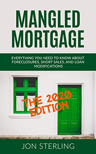 Mangled Mortgage: The 2020 Edition: Everything You Need To Know About Foreclosures, Short Sales & Loan Modifications (English Edition)