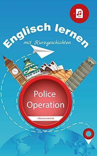 Englisch lernen mit Kurzgeschichten: Police Operation - englische Geschichte für Jugendliche und Erwachsene inkl. Hörbuch als Download
