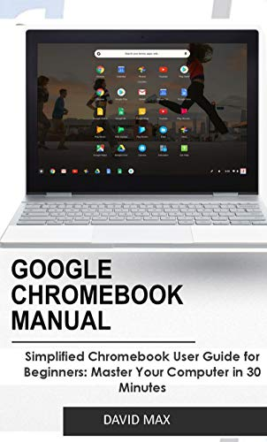 GOOGLE CHROMEBOOK MANUAL: Simplified Chromebook User Guide for Beginners: Master Your Computer in 30 Minutes (English Edition)