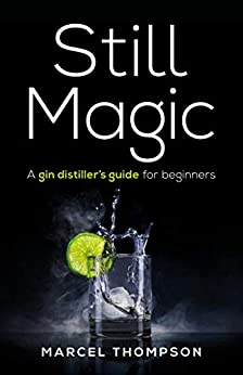 Still Magic: A gin distiller's guide for beginners by [Marcel Thompson]