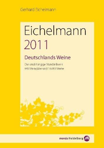 Eichelmann 2011 Deutschlands Weine: Das unabhängige Standardwerk. 944 Weingüter und 9985 Weine