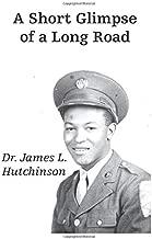 A Short Glimpse of a Long Road: A Vignette of Dr. James L. Hutchinson's Life