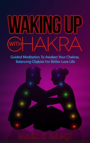 Waking Up With Chakra: Guided Meditation To Awaken Your Chakras, Balancing Chakras For Better Love Life (English Edition)