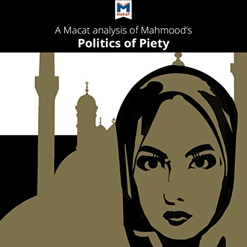 A Macat Analysis of Saba Mahmood's Politics of Piety: The Islamic Revival and the Feminist Subject cover art