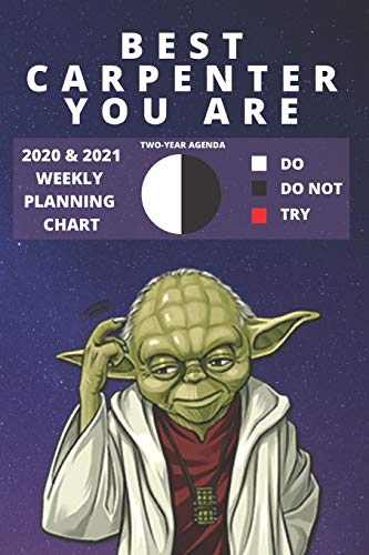 2020 & 2021 Two-Year Weekly Planner For The Best Carpenter Job | Funny Yoda Quote Appointment Book Gift | Two Year Agenda Notebook: Star Wars Fan ... | Personal Day Log For Carpentry Career Goals