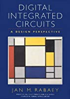 Digital Integrated Circuits: A Design Perspective (Prentice Hall Electronics and Vlsi Series)