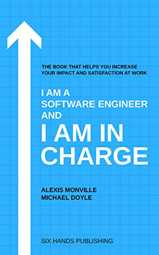 I am a Software Engineer and I am in Charge: The book that helps increase your impact and satisfaction at work (English Edition)