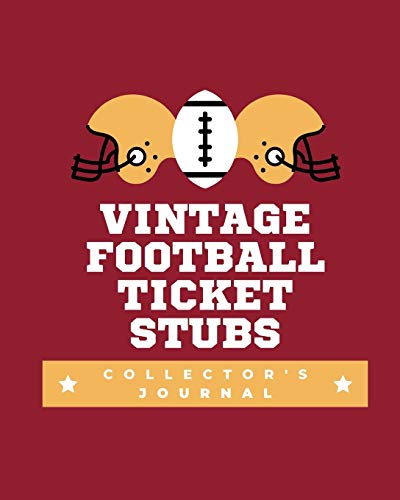 Vintage Football Ticket Stubs Collector's Journal: Ticket Stub Diary Collection | Ticket Date | Details of The Tickets | Purchased/Found From | History Behind the Ticket | Sketch/Photo Of Tickets.