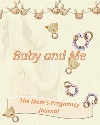 Baby and Me: The Mom's Pregnancy Journal : Monthly Checklists, Activities, & Journal Prompts