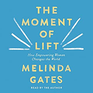 The Moment of Lift     How Empowering Women Changes the World              Written by:                                                                                                                                 Melinda Gates                               Narrated by:                                                                                                                                 Melinda Gates                      Length: 7 hrs and 56 mins     24 ratings     Overall 5.0