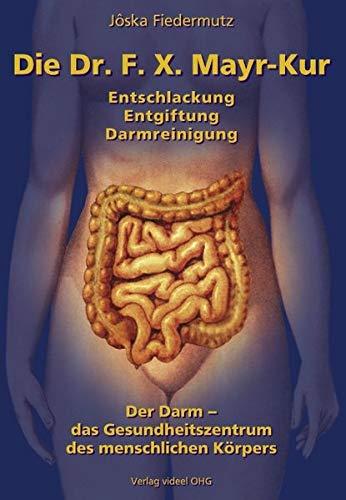 Die Dr. F.X. Mayr-Kur: Entschlackung, Entgiftung, Darmreinigung