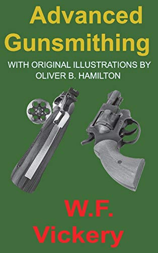 Compare Textbook Prices for Advanced Gunsmithing: Manual of Instruction in the Manufacture, Alteration and Repair of Firearms in-so-far as the Necessary Metal Work with Hand and Machine Tools Is Concerned  ISBN 9781940849553 by Vickery, W. F.,Hamilton, Oliver B.