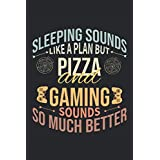 "Sleeping Sounds Like A Plan But Pizza And Gaming Sounds So Much Better: Lined Notebook Journal, ToDo Exercise Book, e.g. for exercise, or Diary (6"" x 9"") with 120 pages."