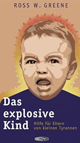 Das explosive Kind: Plan B für Eltern von kleinen Tyrannen