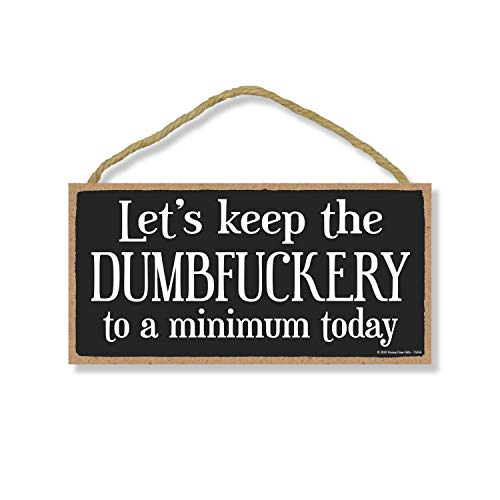 Honey Dew Gifts Home Decor, Let's Keep The Dumbfuckery to a Minimum, 5 Inch by 10 Inch Funny Kitchen Signs, Inappropriate Wall Decor, Office Signage