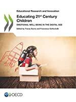Educational Research and Innovation Educating 21st Century Children Emotional Well-being in the Digital Age