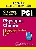 Physique-Chimie. PSI. Annales corrigées et commentées. Concours 2018/2019/2020