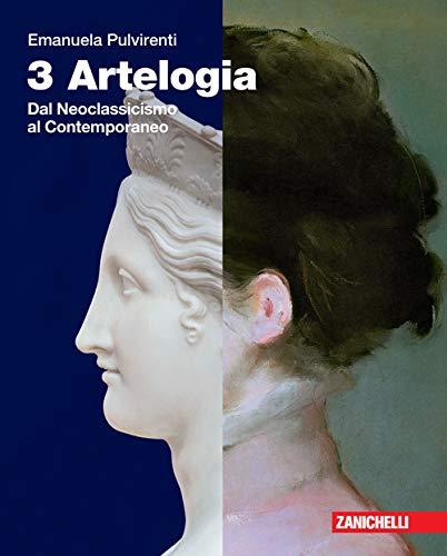 Artelogia. Idee per imparare. Per le Scuole superiori. Con e-book. Con espansione online. Dal Neoclassicismo al contemporaneo (Vol. 3)