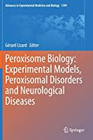 Peroxisome Biology: Experimental Models, Peroxisomal Disorders and Neurological Diseases (Advances in Experimental Medicine and Biology, 1299)