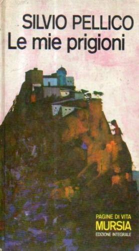 Le mie prigioni Silvio Pellico Mursia 1971