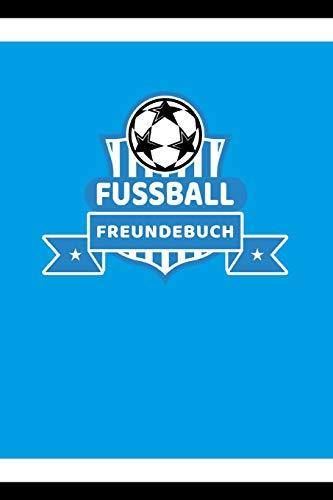 Fussball Freundebuch: Freundschaftsbuch - Poesiealbum - Fussball - Fußballer - Fussbalfan - Fußballspieler. Perfektes Geschenk für Kindergarten, ... 110 Seiten für Kinder, Freunde & Familie.