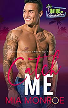 Catch Me: Tattoos and Temptation Book 4 by [Mia Monroe]