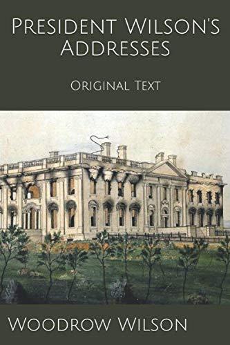President Wilson's Addresses: Original Text