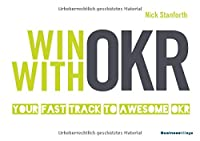 Win with OKR: Your Fast Track to Awesome OKR