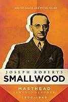 Joseph Roberts Smallwood: Masthead Newfoundlander, 1900-1949