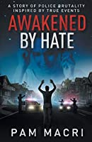 AWAKENED BY HATE A story of police brutality inspired by true events