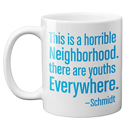 DKISEE Taza de café de 11 oz con texto en inglés 'This Is A Horrible Neighborhood' There Are Youths Everywhere. Schmidt | New Girl Winston Jess Coach Nick Cita TV Show de 11 oz