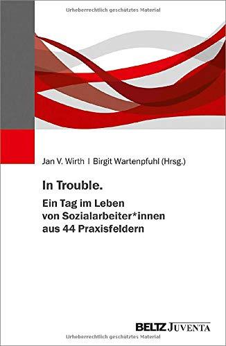 In Trouble. Ein Tag im Leben von Sozialarbeiter*innen aus 44 Praxisfeldern