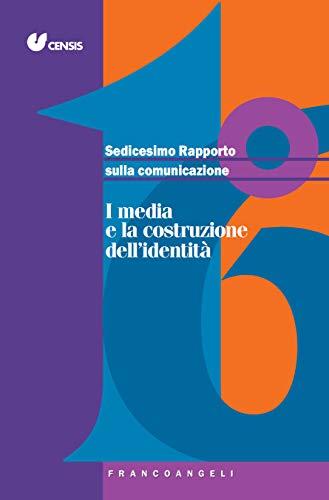 Sedicesimo Rapporto sulla Comunicazione: I media e la costruzione dell'identità
