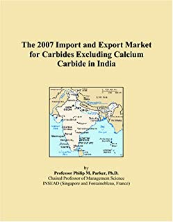 The 2007 Import and Export Market for Carbides Excluding Calcium Carbide in India