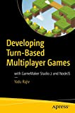 Developing Turn-Based Multiplayer Games: with GameMaker Studio 2 and NodeJS - Yadu Rajiv