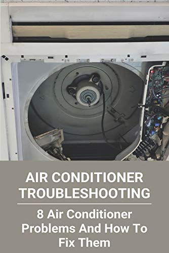 Air Conditioner Troubleshooting: 8 Air Conditioner Problems And How To Fix Them: Homemade Air Conditioner Without Ice