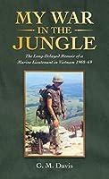 My War in the Jungle: The Long-delayed Memoir of a Marine Lieutenant in Vietnam 1968–69