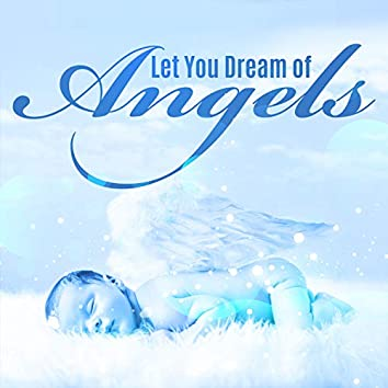 Let You Dream of Angels: Calm Sounds for Bedtime For Babies
