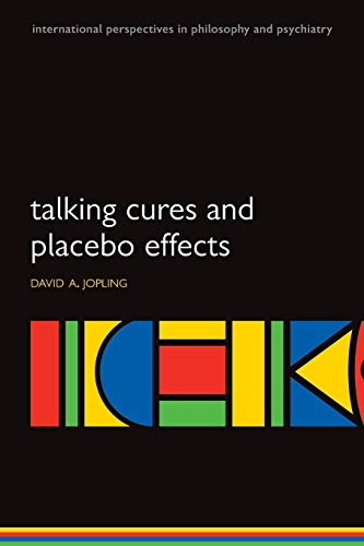 Talking Cures and Placebo Effects (International Perspectives in Philosophy and Psychiatry)