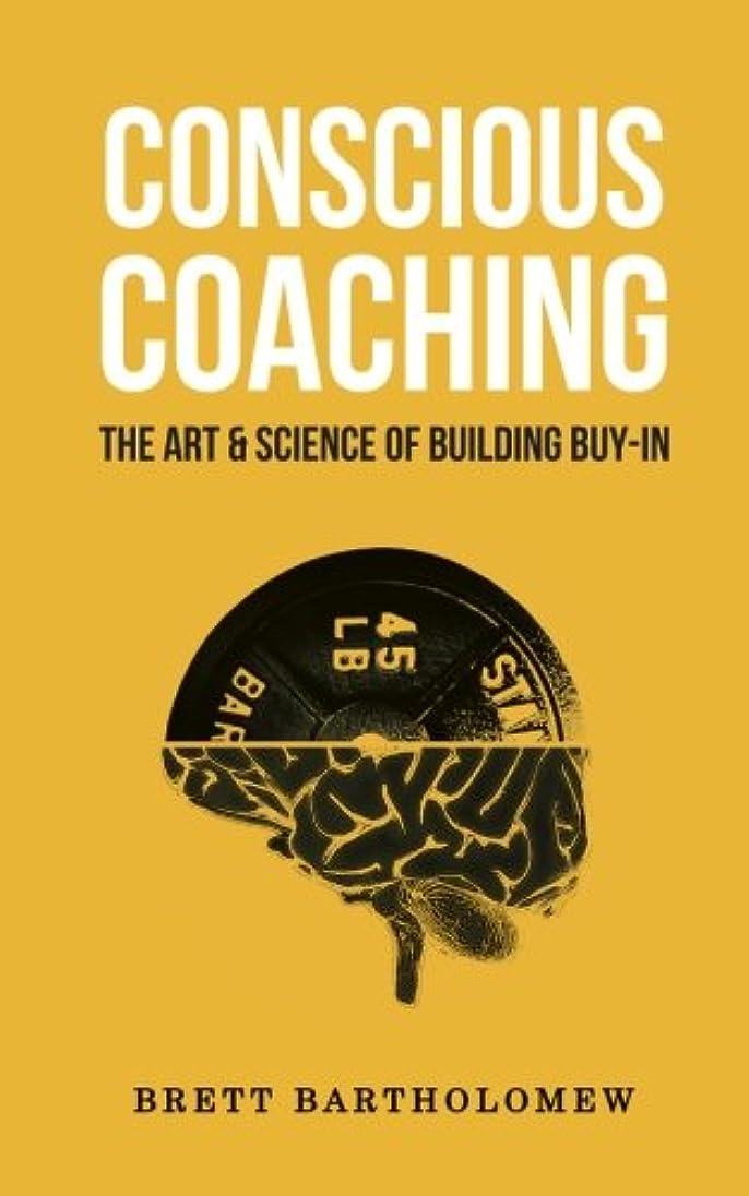 リアル講堂援助Conscious Coaching: The Art and Science of Building Buy-In
