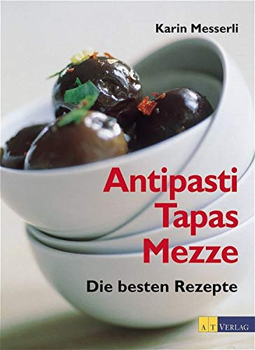 Preisvergleich Produktbild Antipasti,  Tapas,  Mezze: Die besten Rezepte